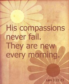 The compassion of God never fails http://praisequotes.com/the-compassion-of-god-never-fails/