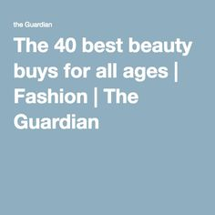 The 40 best beauty buys for all ages | Fashion | The Guardian