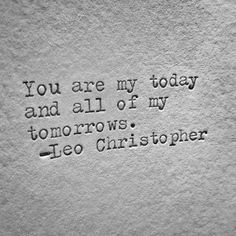"Awesome Love quotes: ""You are my today and all of my tomorows."" —Leo Christoph… Awesome Love quotes: ""You are my today and all of my tomorows."" —Leo Christopher… Check more at pinit. Life Quotes Love, Love Quotes For Him, Cute Quotes, Quotes To Live By, Quotes 2016, Wedding Quotes And Sayings, Inspirational Quotes For Husband, Sweet Love Quotes, Cute Husband Quotes"