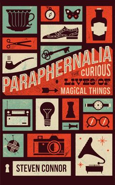 50 Covers for 2013 | The Casual Optimist - Paraphernalia: The Curious Lives of Magical Things, by Steven Connor; design by Telegramme (Profile Books)