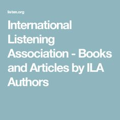 International Listening Association - Books and Articles by ILA Authors