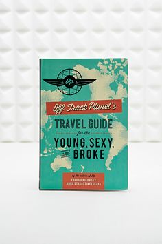 Travel Guide for the Young, Sexy and Broke Book