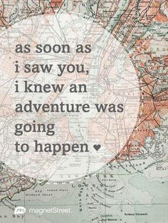 Love Quote   As soon as I saw you, I knew an adventure was going to happen.   http://MagnetStreet.com