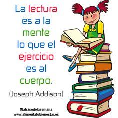 La lectura es a la mente lo que el ejercicio es al cuerpo. (Joseph Addison) #lafrasedelasemana --> #alimentatubienestar