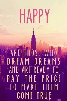 #HAPPY.  Are those who dream dreams and are ready to pay the price to make them come true.