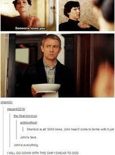 THAT was the actual moment I started shipping Johnlock. John loves him, and gets super jealous when Irene flirts with him. I still ship Sherlolly harder, but of Johnlock happens I will be perfectly fine with that. <--- I prefer Johnlock. Sherlock John, Sherlock Meme, Sherlock Holmes Bbc, Sherlock Quotes, Sherlock And Irene, Watson Sherlock, Jim Moriarty, Fandoms, Steven Universe