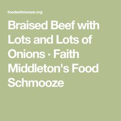 Braised Beef with Lots and Lots of Onions · Faith Middleton's Food Schmooze