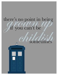 "Doctor Who Tardis Print ""There's no point in being grown up if you can't be childish sometimes"""