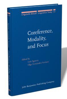 Coreference, modality, and focus : studies on the syntax-semantics interface / edited by Luis Eguren, Olga Fernández Soriano - Amsterdam ; Philadelphia : John Benjamins, cop. 2007