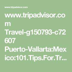 www.tripadvisor.com Travel-g150793-c72607 Puerto-Vallarta:Mexico:101.Tips.For.Travellers.html