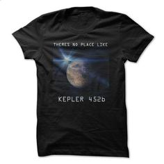 kepler 452b - theres no place like earth 2 - tee shirts #shirt #clothing