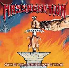 Doit-on considérer l'album Gates of Metal Fried Chicken of Death (2005) de Massacration comme une imposture? Quoique certains critiques brésiliens le considère ni pire, ni meilleur que certaines productions de groupes Heavy/Hard brésiliens (Angra, Dr....