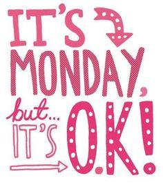 It's Monday but it's OK