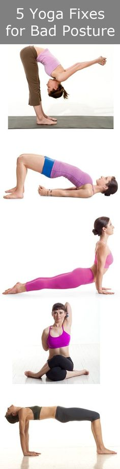 5 Yoga Fixes for Bad Posture: 1.Bound arm forward fold 2. Bridge pose 3. Upward facing dog 4. Reverse tabletop