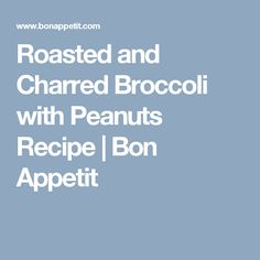 Roasted and Charred Broccoli with Peanuts Recipe | Bon Appetit