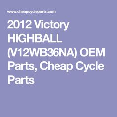 2012 Victory HIGHBALL (V12WB36NA) OEM Parts, Cheap Cycle Parts