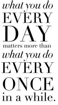 So true. What you do every day matters more than what you do every once in a while Great Inspirational Quotes, Motivational Board, True Words, Quote Of The Day, Editorial Fashion, Art Quotes, Journal, Life, Instagram Posts
