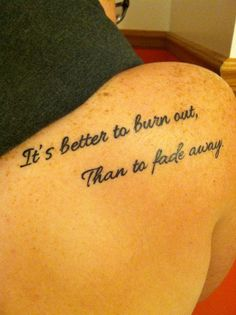"Neil Young tattoo. #quote #tattooquote #tat #tattoo #ShoulderPlacement #neilyoung #neilyoungtattoo ""It's better to burn out, than to fade away."""