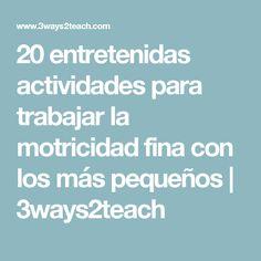 20 entretenidas actividades para trabajar la motricidad fina con los más pequeños   3ways2teach