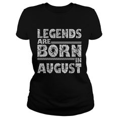 Legends are born in August #Month #Legends #August. Month t-shirts,Month sweatshirts, Month hoodies,Month v-necks,Month tank top,Month legging.