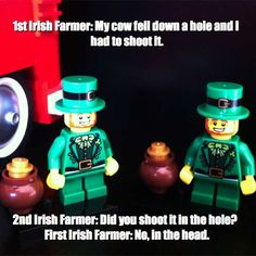 1st Irish Farmer: My cow fell down a hole and I had to shoot it. - 2nd Irish Farmer: Did you shoot it in the hole?  First Irish Farmer: No, in the head. via brickmeme.com