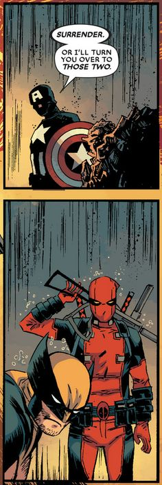 -Surrender! - The good (Captain America), the bad (Wolverine) the ugly (Deadpool)- Id go to Deadpool.