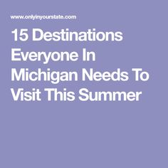 15 Destinations Everyone In Michigan Needs To Visit This Summer
