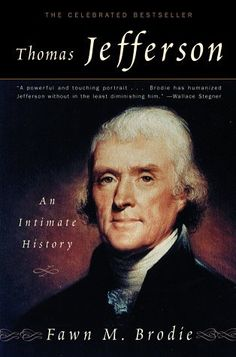 Thomas Jefferson- An Intimate History by Fawn M. Brodie http://www.bookscrolling.com/the-best-books-to-learn-about-president-thomas-jefferson/