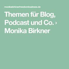 Themen für Blog, Podcast und Co. › Monika Birkner