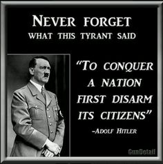 This quote by Adolf Hitler shows how some believe Obama is heading towards tyranny and communism. Some feel that he is trying to put to much control over the people and that guns will be his first step in getting rid of a democracy.