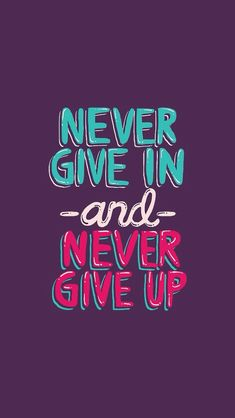 Never give in #iPhone #5s #Wallpaper   Never say yes to the difficulty.