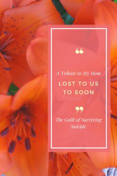 The Guilt of Surviving Suicide - So I Was Thinking Orange Flowers, White Flowers, Marrying Young, Small Town Girl, Flower Pictures, Creative Writing, My Mom, Storytelling, Mental Health