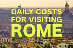 The Daily Costs For Visiting Rome. How much you can expect to spend on housing, food, attractions, transportation and more!
