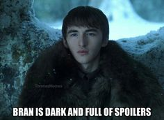 Bran is dark and full of spoilers, Game of Thrones funny humour meme, Bran Stark, Isaac Hampstead Wright