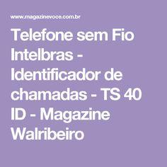 Telefone sem Fio Intelbras - Identificador de chamadas - TS 40 ID - Magazine Walribeiro