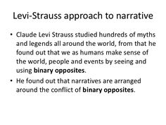 Levi-Strauss approach to narrative  <br />Claude Levi Strauss studied hundreds of myths and legends all around the world, ...