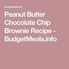 Peanut Butter Chocolate Chip Brownie Recipe - BudgetMeals.info
