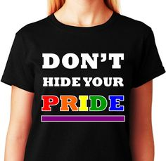 Don't Hide Your PRIDE  Black Tee  Women  ALL Gay by ALLGayTshirts, $24.99