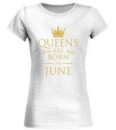 Queens Are Born In June Birthday T Shirt