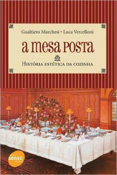 A Mesa Posta. História Estética da Cozinha - 9788573599848 - Livros na Amazon Brasil