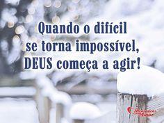 Quando o difícil se torna impossível, Deus começa a agir. #impossivel #dificil #deus