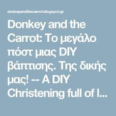 Donkey and the Carrot: Το μεγάλο πόστ μιας DIY βάπτισης. Της δικής μας!  -- A DIY Christening full of little cute elephants and ideas!