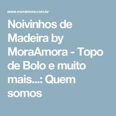 Noivinhos de Madeira by MoraAmora - Topo de Bolo e muito mais...: Quem somos