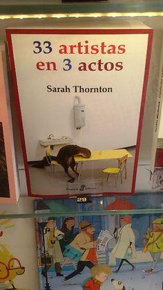 """33 artistas en 3 actos"" de Sarah Thornton. Edhasa."