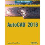 Manual imprescindible AutoCad 2016 / Antonio Manuel Reyes Rodríguez Madrid : Anaya Multimedia, D.L. 2015