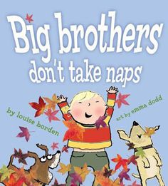 Buy Big Brothers Don't Take Naps: with audio recording by Emma Dodd, Louise Borden and Read this Book on Kobo's Free Apps. Discover Kobo's Vast Collection of Ebooks and Audiobooks Today - Over 4 Million Titles! Book Images, Stories For Kids, Beautiful Children, Childrens Books, My Books, New Baby Products, Big Brothers, Cover Art