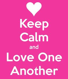 Keep Calm and Love one Another