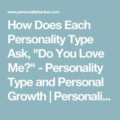 "How Does Each Personality Type Ask, ""Do You Love Me?"" - Personality Type and Personal Growth 