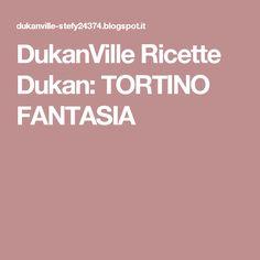 DukanVille Ricette Dukan: TORTINO FANTASIA