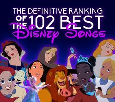 What do you guys think??...The Definitive Ranking Of The 102 Best Animated Disney Songs